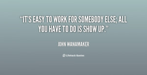 quote-John-Wanamaker-its-easy-to-work-for-somebody-else-35991.png