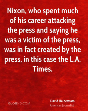 Nixon, who spent much of his career attacking the press and saying he ...