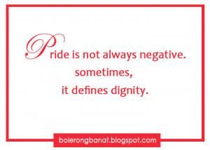 Pride is not always negative, sometimes it defines dignity
