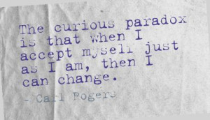 The Curious Paradox by Carl Rogers ~ #taolife #change #self #quote
