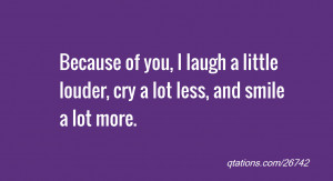 Smile Because Quotes Because of you, i laugh a