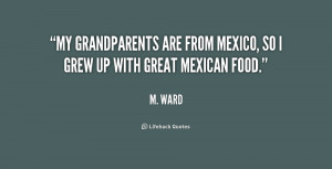 My grandparents are from Mexico, so I grew up with great Mexican food ...