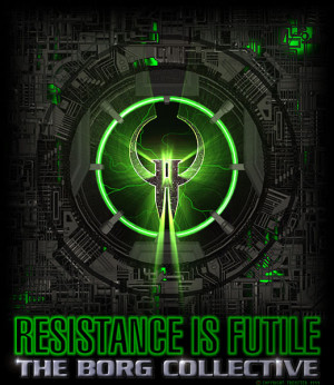 Resistance is futile! Become part of the Borg collective