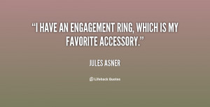 have an engagement ring, which is my favorite accessory.""
