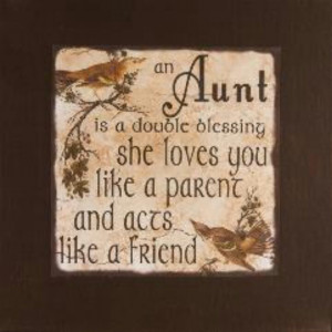 Your nieces love you and think you are pretty special, Aunt Judy