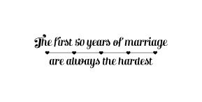 The first 50 years of marriage are always the hardest - wall decal