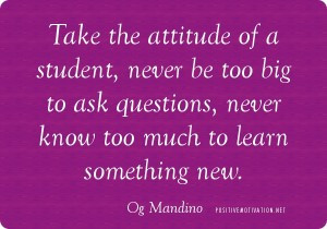 Attitude quotes - Take the attitude of a student, never be too big to ...