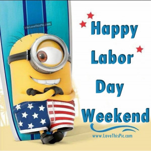 Happy Labor Day Weekend Minion Quote Pictures, Photos, and Images for ...