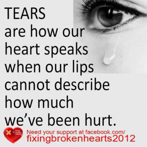 Tears are how our heart speaks when our lips cannot describe how much.