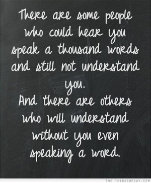 ... you and there are others who will understand without you even speaking