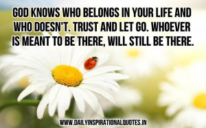 God knows who belongs in your life and who doesn't. trust and let go ...