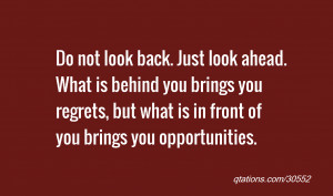 quote of the day: Do not look back. Just look ahead. What is behind ...
