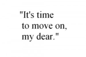"It's time to move On my dear."" – Love Quote"
