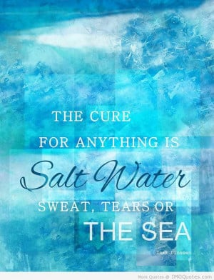 ... cure-for-anything-is-salt-water-sweat-tears-or-the-sea-water-quote.jpg