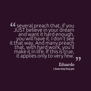 Quotes Picture: several preach that, if you just believe in your dream ...