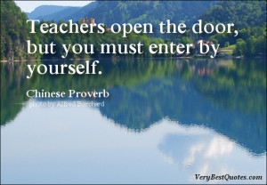 Teachers open the door, but you must enter by yourself. ~ Chinese ...