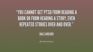 You cannot get PTSD from reading a book or from hearing a story, even ...