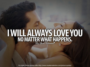 ... .com/i-will-always-love-you-no-matter-what-happens-love-quote