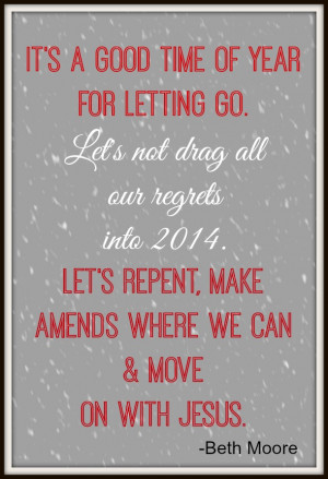 ... last year into the New Year and I want to repent, forgive and move on