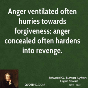 anger ventilated often hurries towards forgiveness anger concealed ...