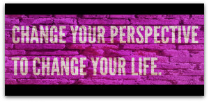 Change your perspective to change your life