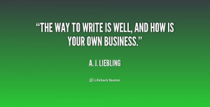 quote-A.-J.-Liebling-the-way-to-write-is-well-and-197033.png