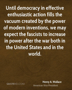 Until democracy in effective enthusiastic action fills the vacuum ...