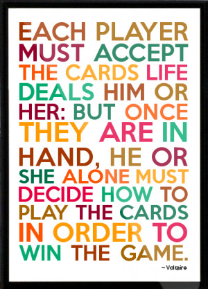 Voltaire - Each player must accept the cards life deals him or her ...