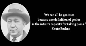 "... genius is the infinite capacity for taking pains"" ~ Football Quote"
