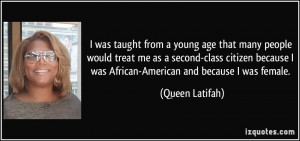 ... was African-American and because I was female. - Queen Latifah