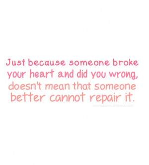 just because someone broke your heart and did you wrong
