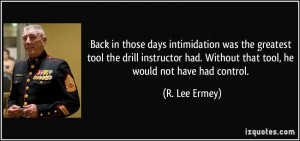 in those days intimidation was the greatest tool the drill instructor ...
