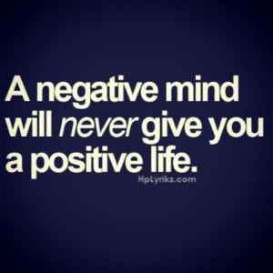 negative mind will never give you apositive life. #Quote