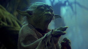 """Do. Or do not. There is no try."""" The Empire Strikes Back"""