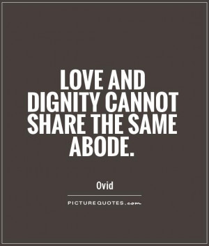 Love and dignity cannot share the same abode. Picture Quote #1