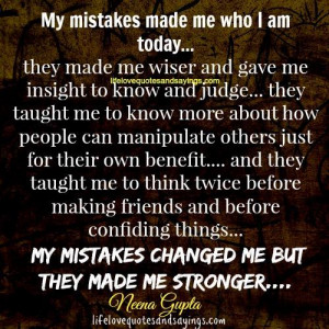 My Mistakes Made Me Who I Am Today.