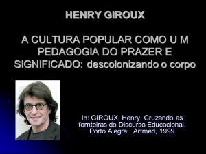HENRY GIROUX A CULTURA POPULAR COMO U M PEDAGOGIA DO PRAZER E