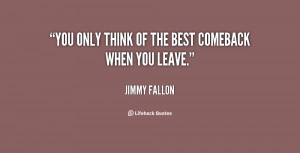 You only think of the best comeback when you leave.""