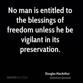 No man is entitled to the blessings of freedom unless he be vigilant ...