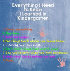Everything I need to know I learned in Kindergarten! Back to school ...