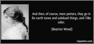 More Beatrice Wood Quotes