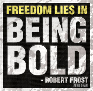 "Freedom lies in being bold."" — Robert Frost"