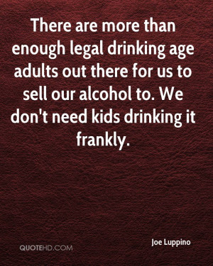 There Are More Than Enough Legal Drinking Age Adults Out There For Us ...