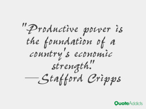 stafford cripps quotes productive power is the foundation of a country ...