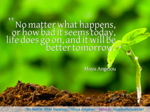 "No Matter What Happens…"" Maya Angelou motivational inspirational ..."