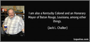 am also a Kentucky Colonel and an Honorary Mayor of Baton Rouge ...