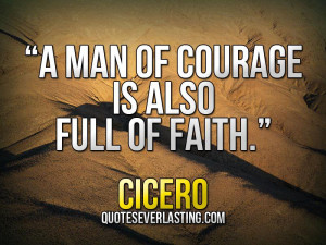 """man of courage is also full of faith."""" – Cicero"""