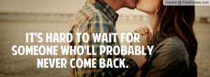... hard to wait for someone who'll probably never come back. , Pictures