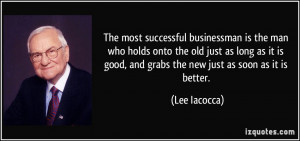 The most successful businessman is the man who holds onto the old just ...