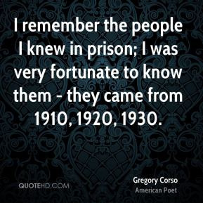 Gregory Corso - I remember the people I knew in prison; I was very ...